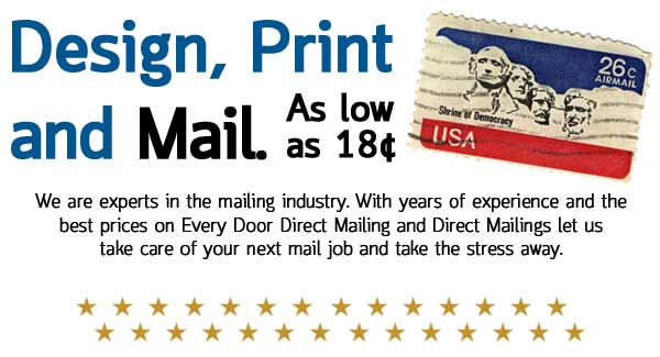 We are experts in the mailing industry. With years of experience and the best prices on Every Door Direct Mailing and Direct Mailings let us take care of your next mail job and take the stress away.